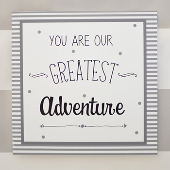 You are our Greatest Adventure Nursery Wall Decor Sign | Imagine Crib Collection